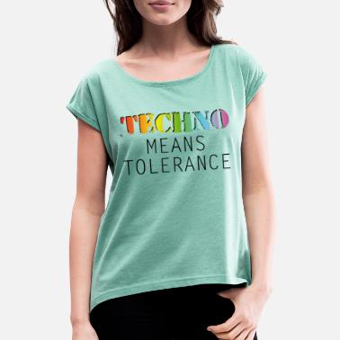 Minimum Techno means tolerance - Women's Rolled Sleeve T-Shirt
