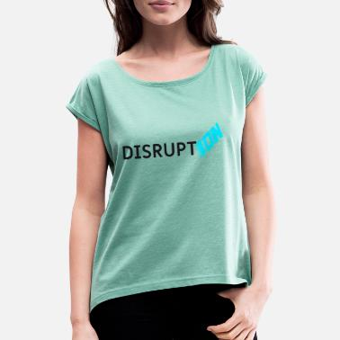 Entrepreneur disruption - Women's Rolled Sleeve T-Shirt