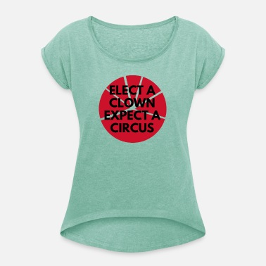 Bundestag Election elect a clown expect a circus - Women's Rolled Sleeve T-Shirt