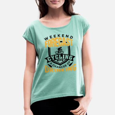 Weekend Weekend Forecast Cycling | Chance Of Drinking - Women's Rolled Sleeve T-Shirt