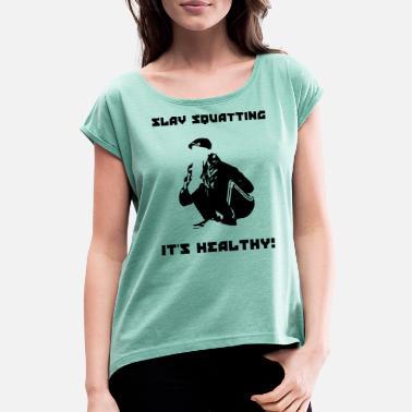 Slav Squating ist gesund! - Frauen T-Shirt mit gerollten Ärmeln f6199df4c07c3