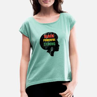 Black History Month Black powerful strong Black History Month - Women's T-Shirt with rolled up sleeves