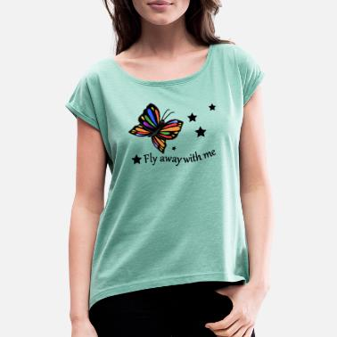 Fly Away Fly away with me - Women's T-Shirt with rolled up sleeves