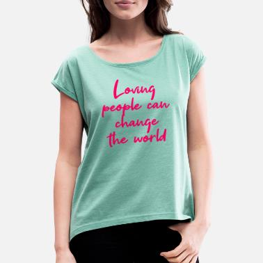 Karma Loving people can change the world - Women's T-Shirt with rolled up sleeves