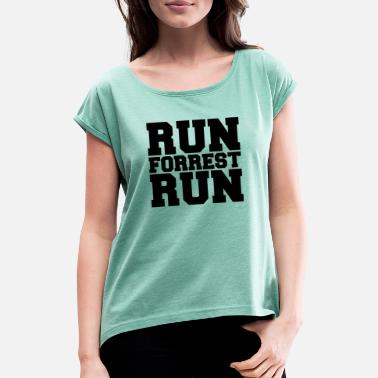 Run Forrest Run RUN FORREST RUN - Women's T-Shirt with rolled up sleeves