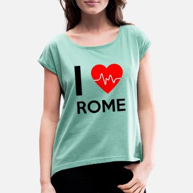I Love Rome I Love Rome - I love Rome - Women's T-Shirt with rolled up sleeves