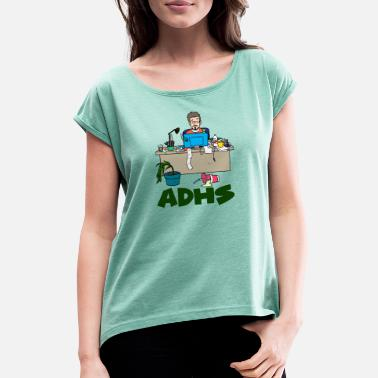 Adhd ADHD and now? - Women's T-Shirt with rolled up sleeves