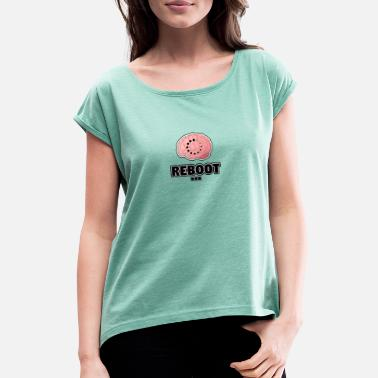 Reboot Reboot... - Women's T-Shirt with rolled up sleeves