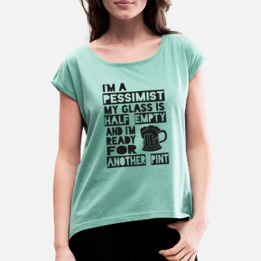 I'm a Pessimist! - Women's Rolled Sleeve T-Shirt