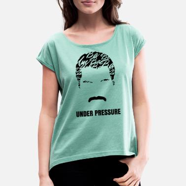 Freddy Freddie Under Pressure - Women's T-Shirt with rolled up sleeves