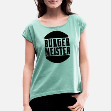 Burger Meister Burgermeister - Women's Rolled Sleeve T-Shirt