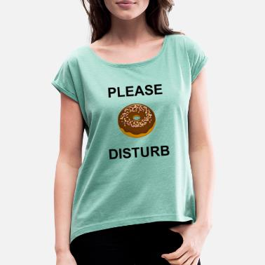 Disturbing Donut Disturb - DO NOT DISTURB - do not disturb - Women's Rolled Sleeve T-Shirt