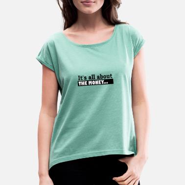 Its Good To Be The King Its all about the Money - Frauen T-Shirt mit gerollten Ärmeln
