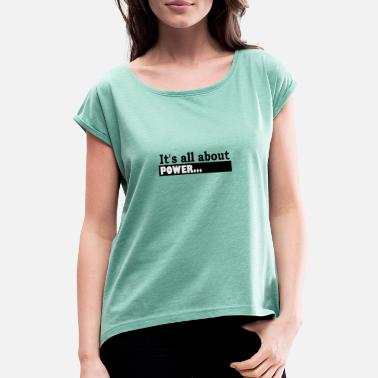 Its Good To Be The King Its all about power - Women's T-Shirt with rolled up sleeves