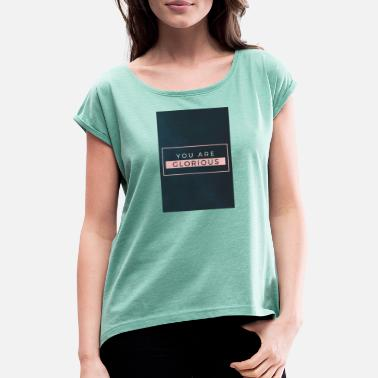 You are glorious - Women's Rolled Sleeve T-Shirt