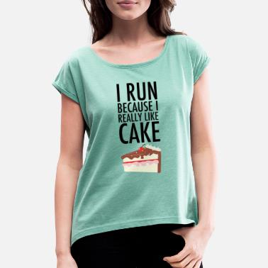 Funny Running I Run Because I Really Like Cake - Women's Rolled Sleeve T-Shirt