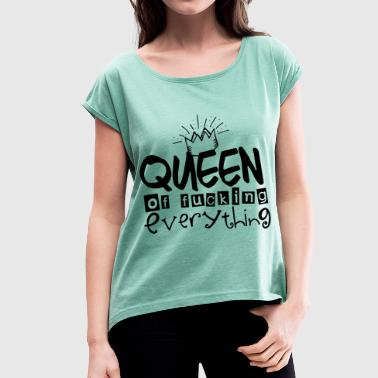 Queen of fucking erverything - Frauen T-Shirt mit gerollten Ärmeln