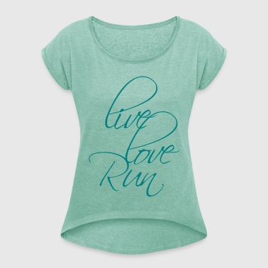 "Design: ""Live Love Run"" - Frauen T-Shirt mit gerollten Ärmeln"
