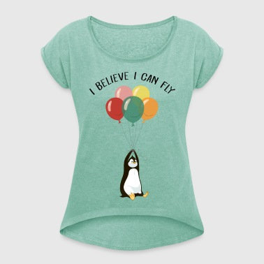 I Believe I Can Fly | Funny Penguin With Balloons - Frauen T-Shirt mit gerollten Ärmeln