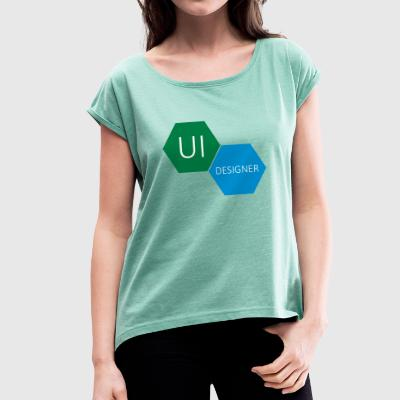 UI User Interface Designer - Women's T-shirt with rolled up sleeves