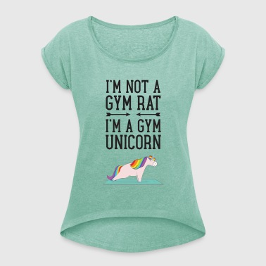 I'm Not A Gym Rat - I'm A Gym Unicorn - Women's T-shirt with rolled up sleeves
