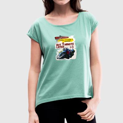 But one minute later - Women's T-shirt with rolled up sleeves