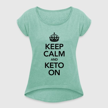 Keep Calm And Keto On - Women's T-shirt with rolled up sleeves