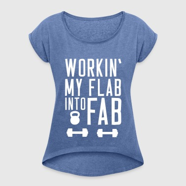 Workin' my flab into fab - Women's T-shirt with rolled up sleeves