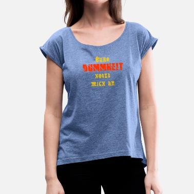 Piss Party Your stupidity pisses me off - Women's T-Shirt with rolled up sleeves