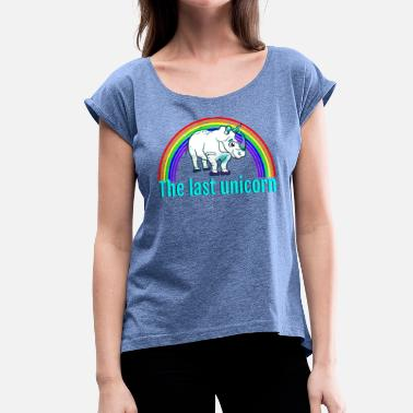 The Last Unicorn The last unicorn - Women's T-Shirt with rolled up sleeves