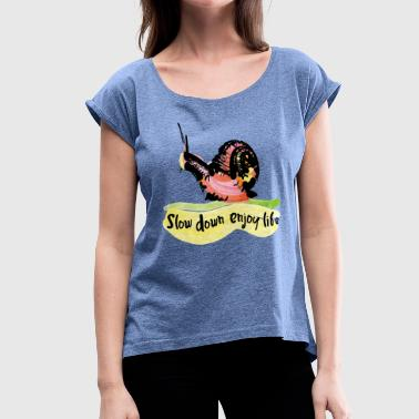 slow down enjoy life  - Women's T-Shirt with rolled up sleeves