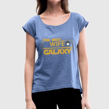 Best Wife Galaxy The Best Wife In The Galaxy - Women's T-Shirt with rolled up sleeves