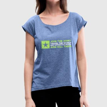 Kill Army The Army - Travel The World And Kill People! - Women's T-Shirt with rolled up sleeves