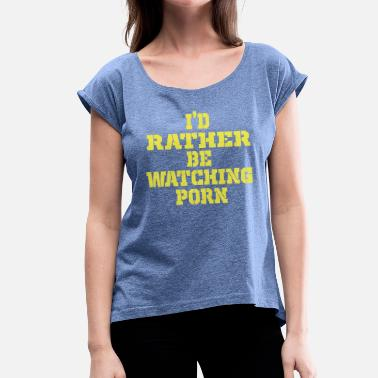 Porn Slogan i would rather watch porn - Women's T-Shirt with rolled up sleeves