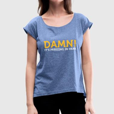 Nipples Winter Damn, It's Cold Here! - Women's T-Shirt with rolled up sleeves