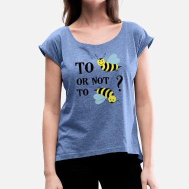 Bee Saying To be or not to be Bee Honey Bees Saying - Women's T-Shirt with rolled up sleeves