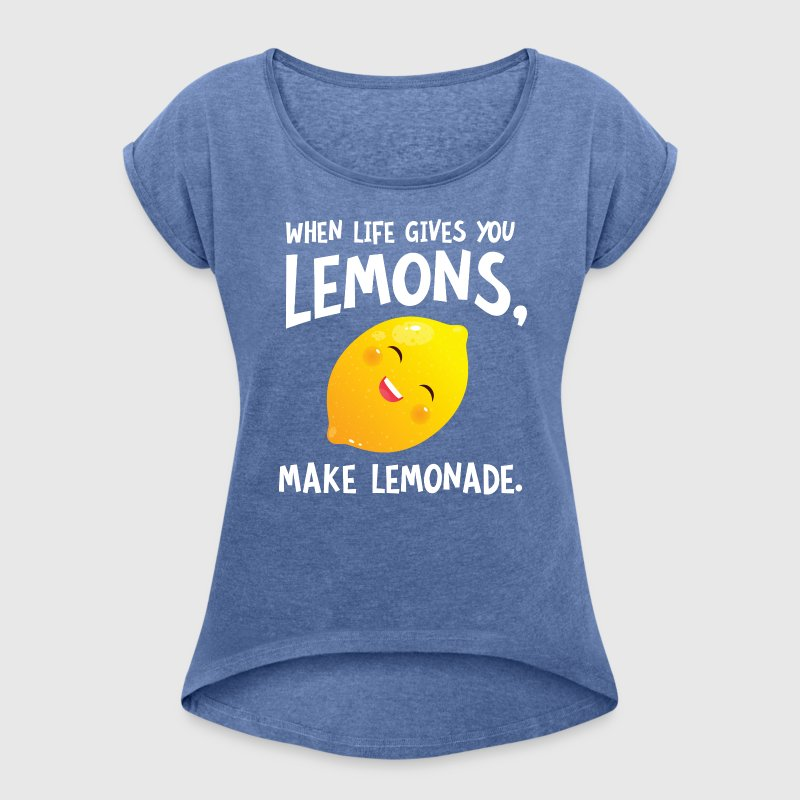 When Live Gives You Lemons, Make Lemonade - Women's T-Shirt with rolled up sleeves
