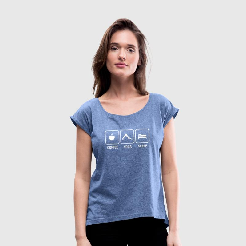 Coffee - Yoga - Sleep - Women's T-shirt with rolled up sleeves