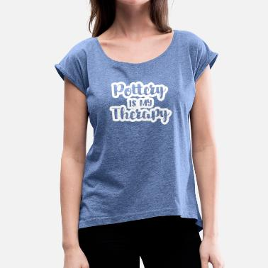 Potter Pottery - Pottery - Potter - Potter - Therapy - Women's T-Shirt with rolled up sleeves