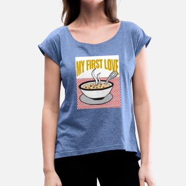 Porridge My first love - porridge - Women's T-Shirt with rolled up sleeves