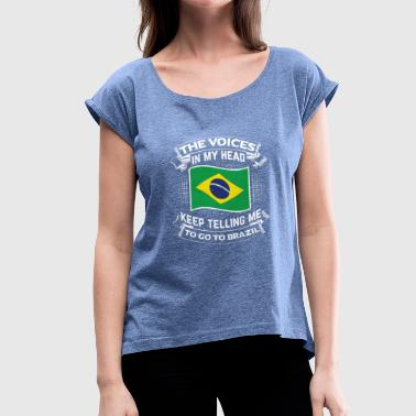 Th voices in my head - to go Brazil! - Women's T-Shirt with rolled up sleeves
