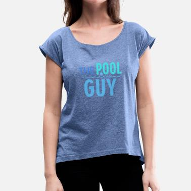 Backstroke The Pool Guy - Women's T-Shirt with rolled up sleeves
