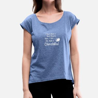 Span Chinchilla Short Attention Span - Women's T-Shirt with rolled up sleeves