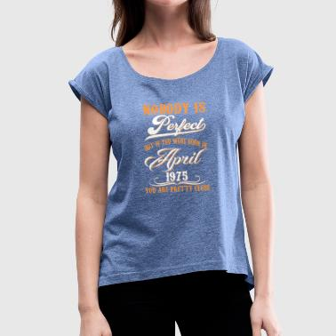 April 1975 If You Born In April 1975 - Women's T-Shirt with rolled up sleeves