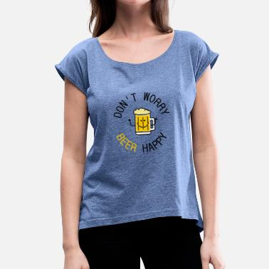 Alcohol dont worry beer happy - Vrouwen T-shirt met opgerolde mouwen