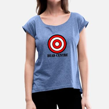 Dead Target dead centre - Women's T-Shirt with rolled up sleeves