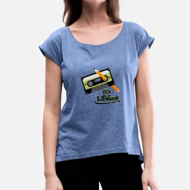 Lifehack Cassette Pencil 80s Lifehack Funny Retro - Women's T-Shirt with rolled up sleeves