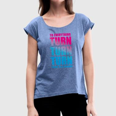 TURN TURN TURN - Women's T-Shirt with rolled up sleeves