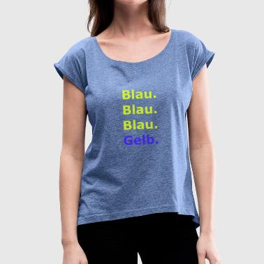 Blues blue blue blue yellow - Women's T-Shirt with rolled up sleeves