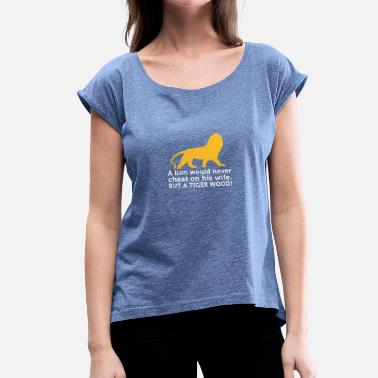 Cheating A Lion Never Cheats. But A Tiger Wood! - Women's T-Shirt with rolled up sleeves